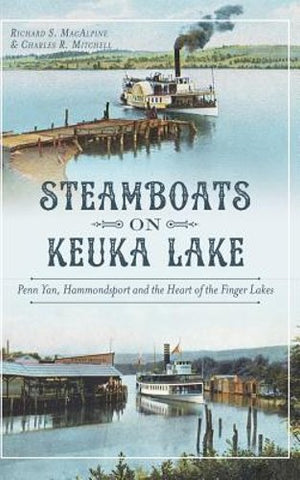 Steamboats on Keuka Lake - Penn Yan, Hammondsport, and the Heart of the Finger Lakes