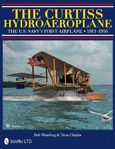 The Curtiss Hydroaeroplane The U.S. Navy's First Airplane 1911-1916