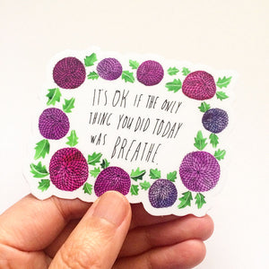 It's OK if the Only Thing You Did Today was Breathe, Vinyl Sticker