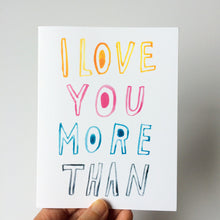 I Love You More Than Greeting Card