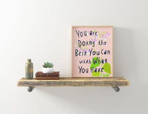 You Are Doing the Best You Can with What You Have, Giclee Art Print