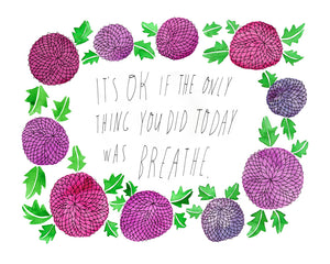 It's OK if the Only Thing You Did Today Was Breathe, Giclee Art Print