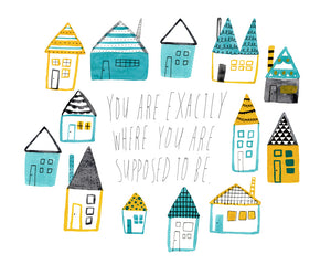 You Are Exactly Where You Are Supposed to Be Giclee Art Print