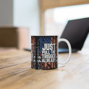Just Pull The Trigger Already America Mug