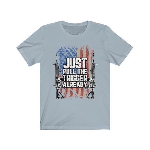 Just Pull The Trigger Already Men's Short Sleeve Tee