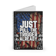 Just Pull The Trigger Already Ruled Notebook