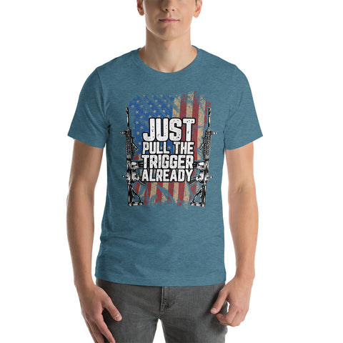 Just Pull The Trigger Already Unisex T-Shirt