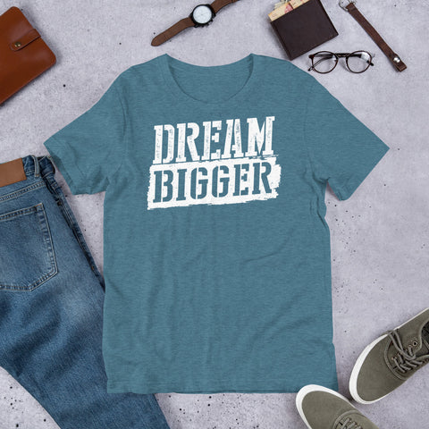 Dream Bigger Unisex T-Shirt