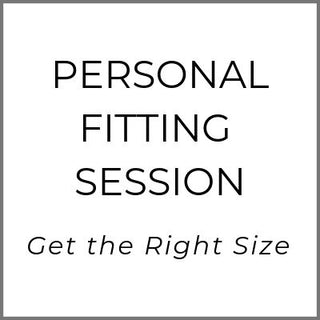 Get personal fitting session so you get the right fit the first time.
