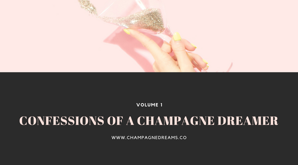 Confessions Of A Champagne Dreamer - Volume 1
