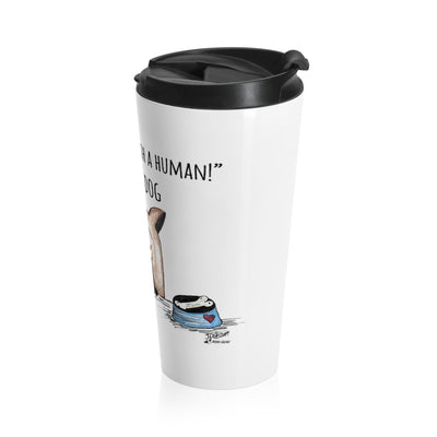 "NINJA DOG   ""Life Is Better With a Human!"" Stainless Steel Travel Mug"