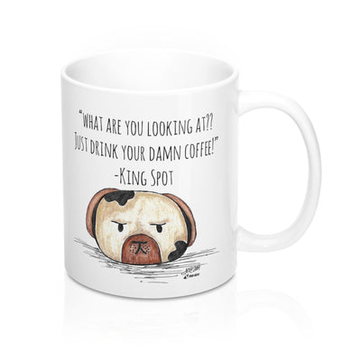 "KING SPOT ""What Are You Looking At? Just Drink Your Damn Coffee!"" Mug 11oz"