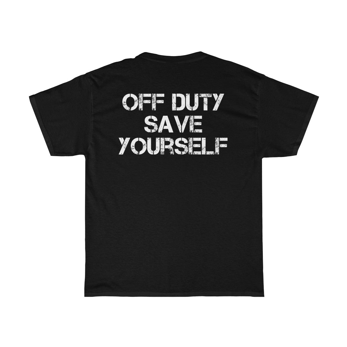 Off Duty Save Yourself Tee Paramedic/Firefighter