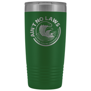 20 oz. A'int No Laws When Drinking Claws Tumbler