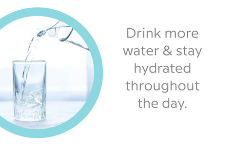 drink more water and stay hydrated throughout the day