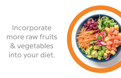 incorporate more raw fruits and vegetables into your diet