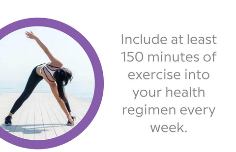 include at least 150 minutes of exercise into your health regimen every week