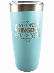 Someone in Abingdon Loves You Tumbler