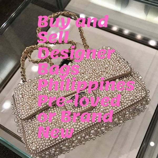 Buy and Sell Designer Bags Philippines Pre-loved or Brand New
