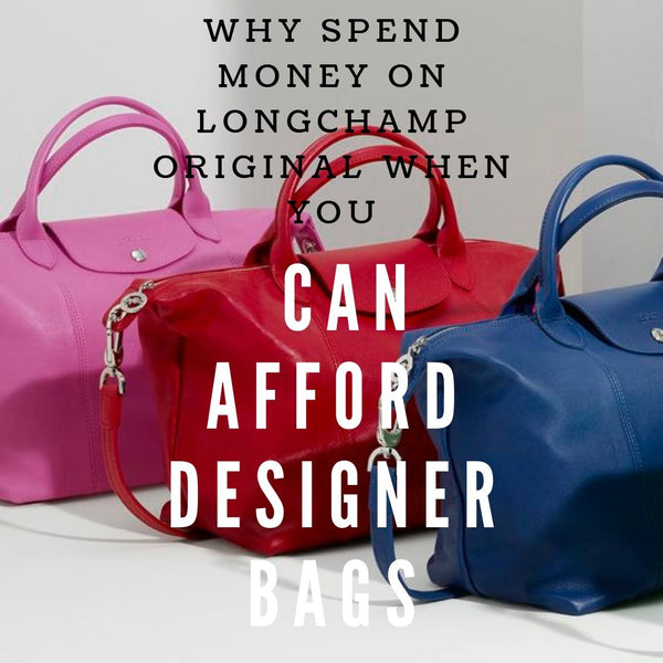 Why Spend Money on Longchamp Original When You Can Afford Designer Bags