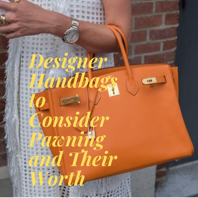 Designer Handbags to Consider Pawning and Their Worth in Philippines