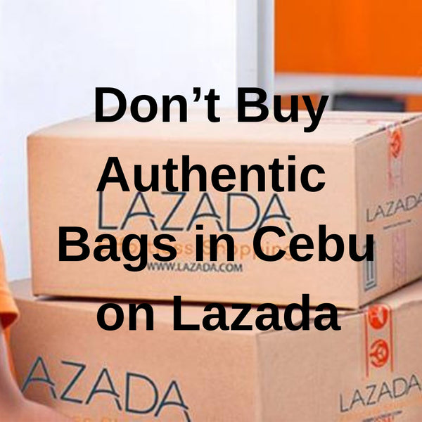 Don't Buy Authentic Bags in Philippines on Lazada