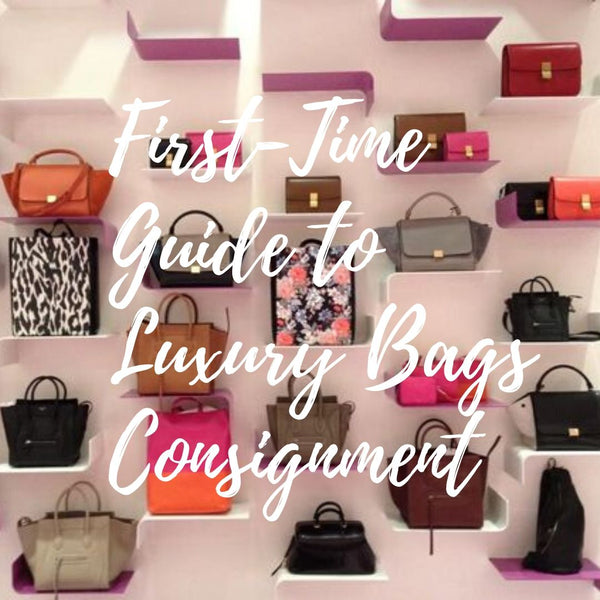 First-Time Guide to Luxury Bags Consignment