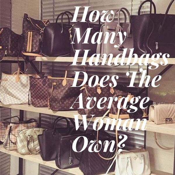 How Many Handbags Does The Average Woman Own?