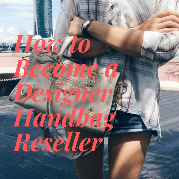 How to Become a Designer Handbag Reseller