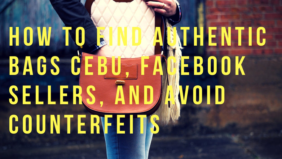 How to Find Authentic Bags Cebu, Facebook Sellers, and Avoid Counterfeits