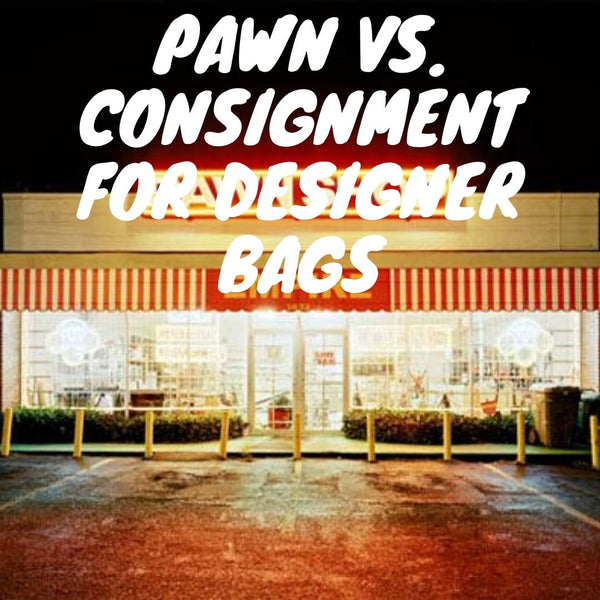 Pawn vs. Consignment for Designer Bags