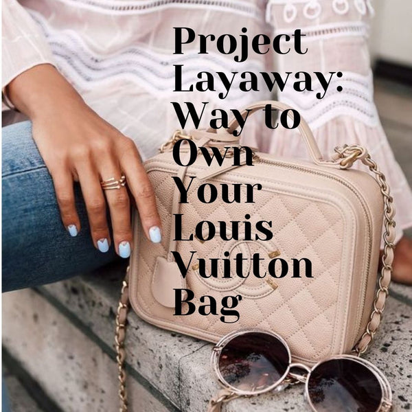 Project Layaway: Way to Own Your Louis Vuitton Bag