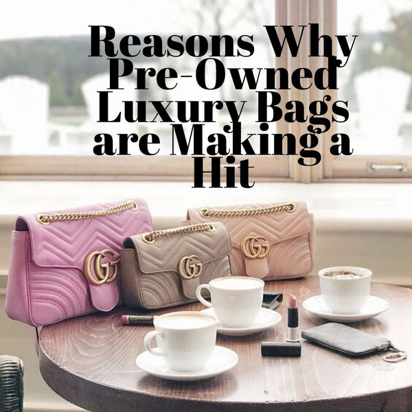 Reasons Why Pre-Owned Luxury Bags are Making a Hit