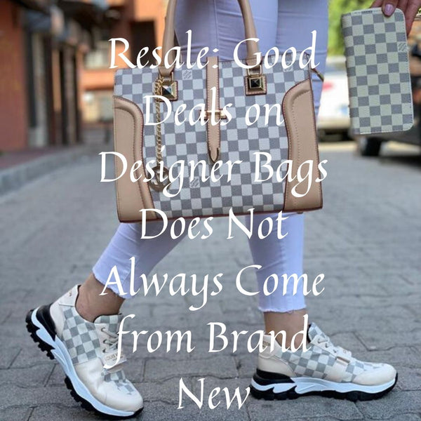 Resale: Good Deals on Designer Bags Does Not Always Come from Brand New