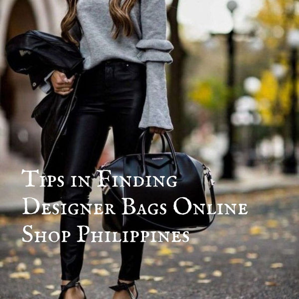 Tips in Finding Designer Bags Online Shop Philippines
