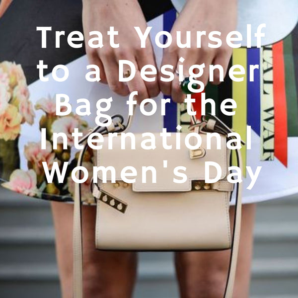 Treat Yourself to a Designer Bag for the International Women's Day