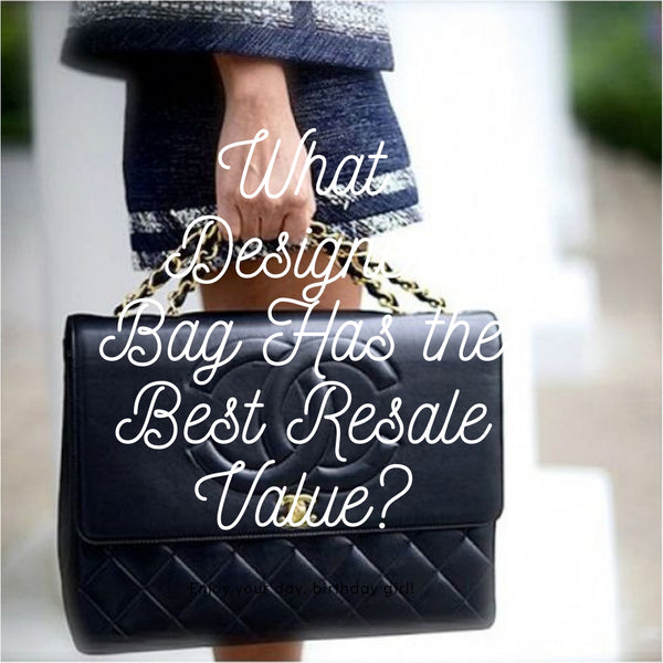 What Designer Bag Has the Best Resale Value?