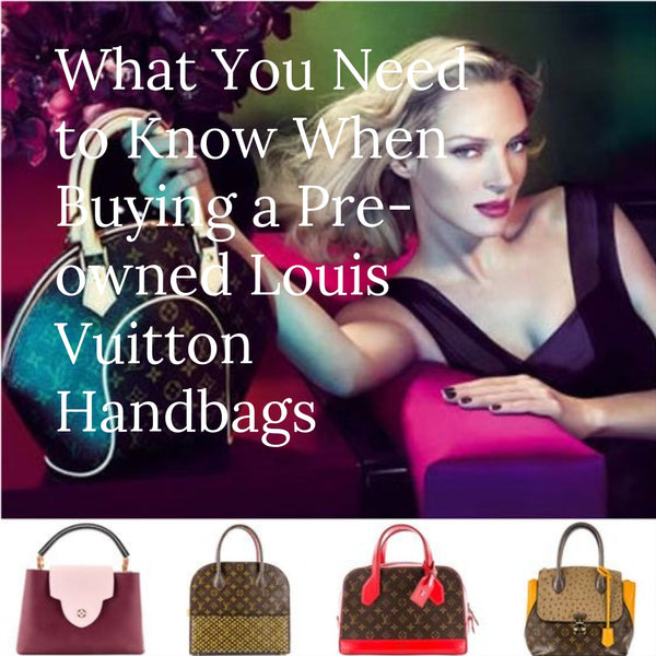 What You Need to Know When Buying a Pre-owned Louis Vuitton Handbags