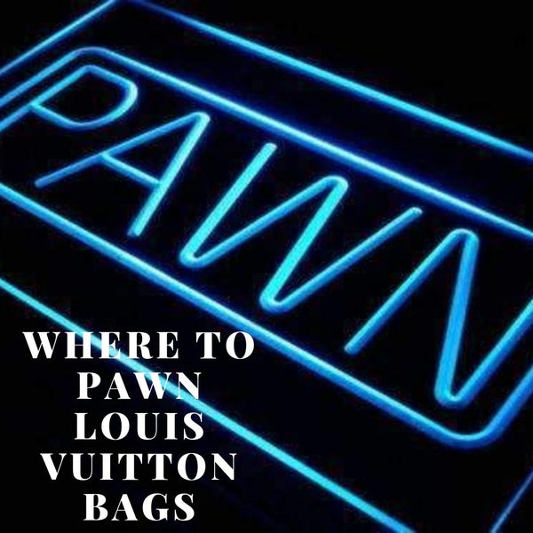 Where to Pawn Louis Vuitton Bags