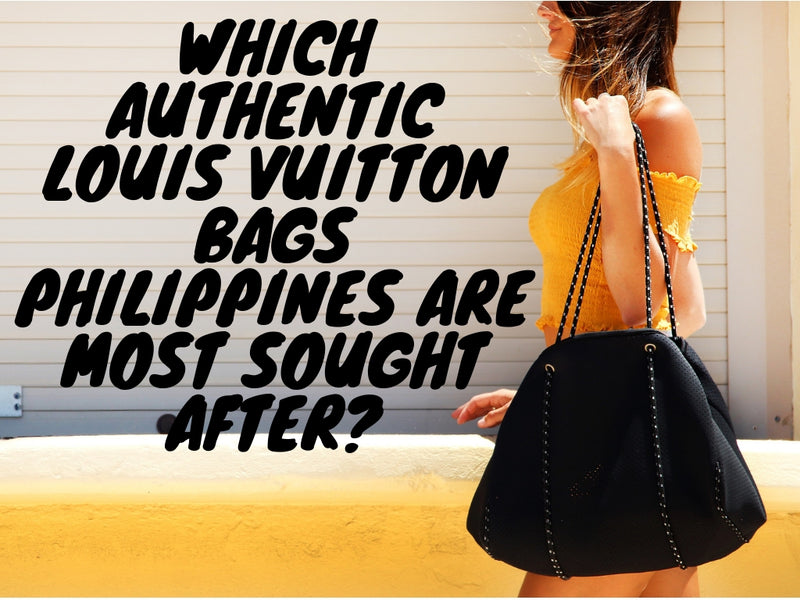 Which Authentic Louis Vuitton Bags Philippines Are Most Sought After?