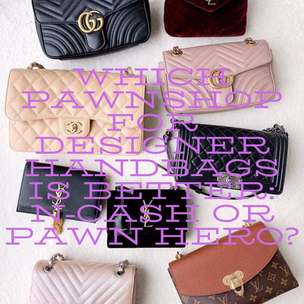 Which Pawnshop for Designer Handbags is Better: N-Cash or Pawn Hero?