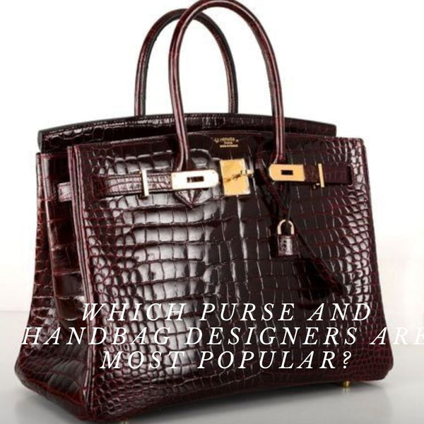 Which Purse and Handbag Designers are Most Popular?