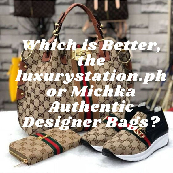 Which is Better, the luxurystation.ph or Michka Authentic Designer Bags?