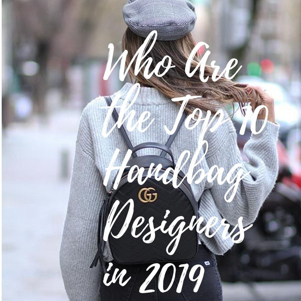 Who Are the Top 10 Handbag Designers in 2019