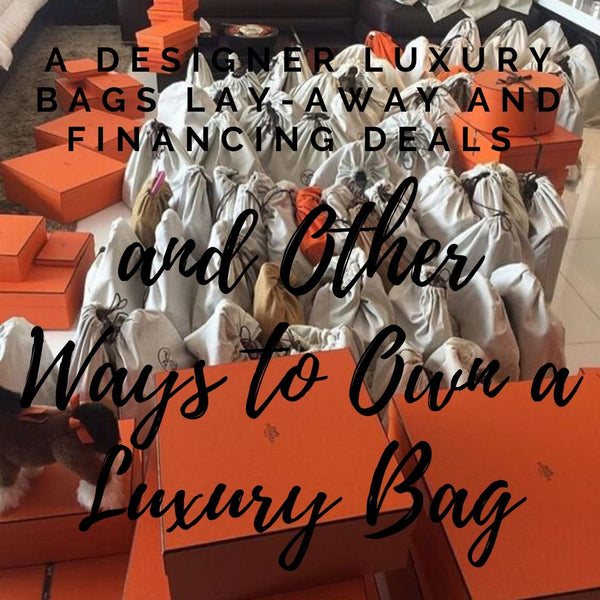 Designer Luxury Bags Lay-away and Financing Deals and Other Ways to Own a Luxury Bag