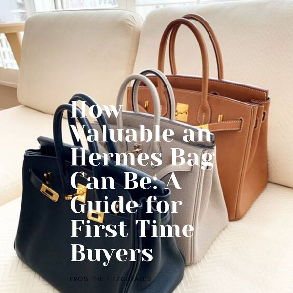 How Valuable an Hermes Bag Can Be: A Guide for First Time Buyers