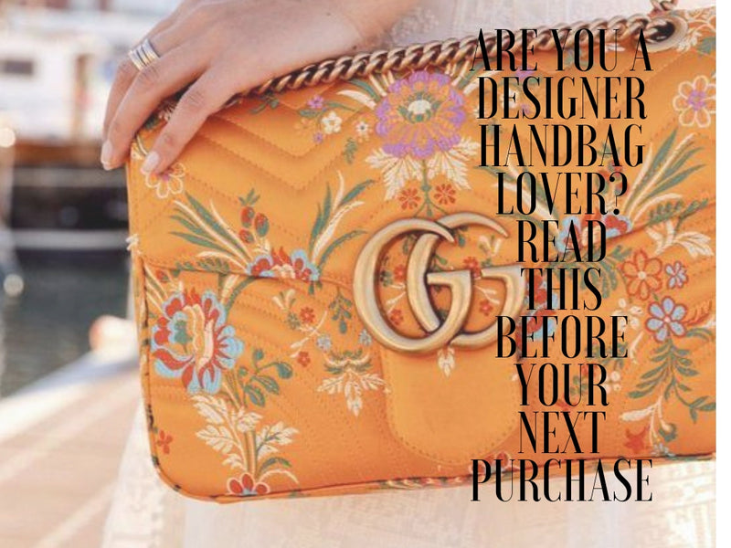 Are You a Designer Handbag Lover? Read This before Your Next Purchase