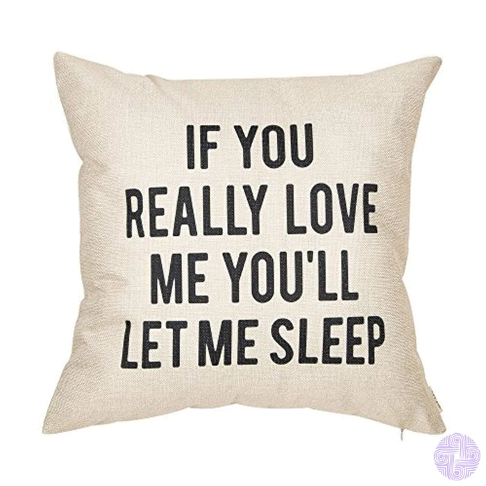 Fjfz If You Really Love Me Youll Let Sleep Lover Quote Cotton Linen Home Decorative Throw Pillow