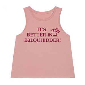 It's Better In Balquhidder - Cropped Tank Top