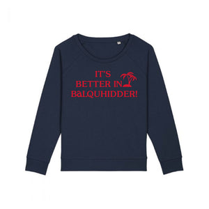 It's Better In Balquhidder - Sweatshirt